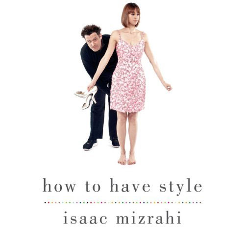 Isaac Mizrahi teaches us how to have style