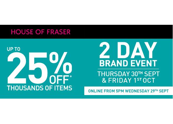 Up to 25% off in House of Fraser's two-day brand event!