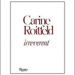 Carine Roitfeld's Irreverent Biography gets a publishing date